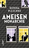 Ameisenmonarchie: Roman von Romina Pleschko
