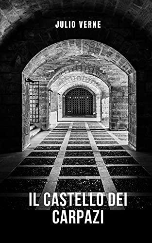 Il castello dei Carpazi: Romanzo gotico di Julio Verne
