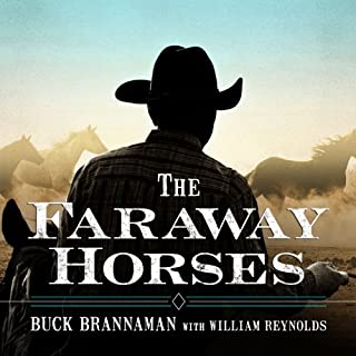 The Faraway Horses     The Adventures and Wisdom of America's Most Renowned Horsemen              By:                                                                                                                                 Buck Brannaman,                                                                                        William Reynolds                               Narrated by:                                                                                                                                 John Pruden                      Length: 6 hrs and 7 mins     22 ratings     Overall 4.8