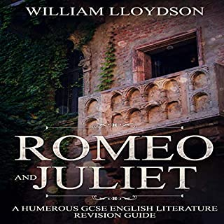 Romeo and Juliet: A Humorous GCSE English Literature Revision Guide     GCSE Shakespeare              By:                                                                                                                                 William Lloydson                               Narrated by:                                                                                                                                 Calum Barclay                      Length: 34 mins     Not rated yet     Overall 0.0