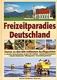 Freizeitparadies Deutschland - Touren zu den 600 schönsten Ausflugszielen