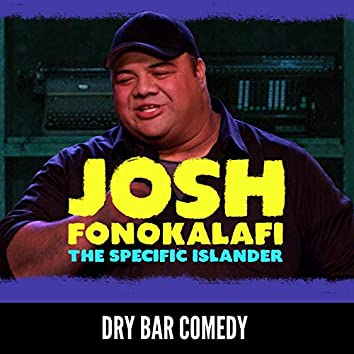 Dry Bar Comedy Presents Josh Fonokalafi: The Specific Islander