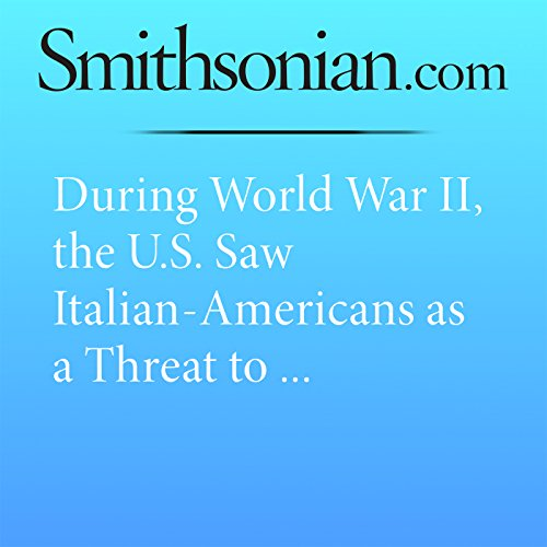 During World War II, the U.S. Saw Italian-Americans as a Threat to Homeland Security                   By:                                                                                                                                 David A. Taylor                               Narrated by:                                                                                                                                 Mark Schectman                      Length: 13 mins     Not rated yet     Overall 0.0