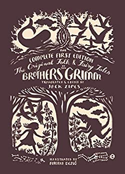The Original Folk and Fairy Tales of the Brothers Grimm: The Complete First Edition by [Jacob Grimm, Wilhelm Grimm, Andrea Dezsö, Jack Zipes]