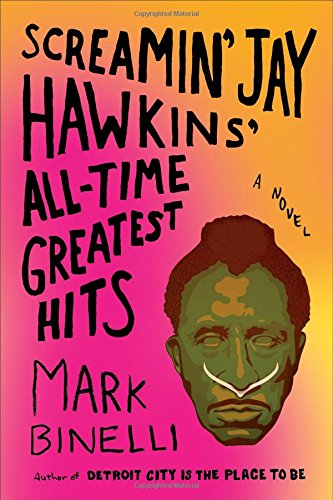 Screamin' Jay Hawkins' All-Time Greatest Hits: A Novel