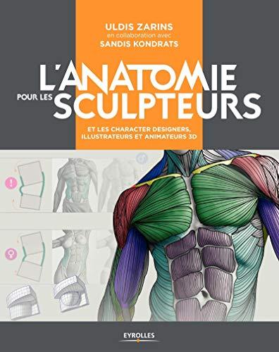 L'anatomie pour les sculpteurs - et les character designers, illustrateurs et animateurs 3D