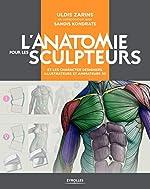 L'anatomie pour les sculpteurs - Et les character designers, illustrateurs et animateurs 3D d'Uldis Zarins
