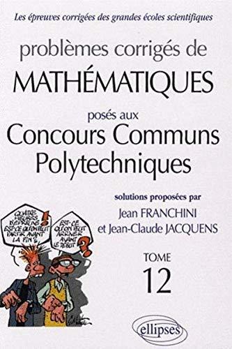 Problemes Corriges De Mathematiques Concours Communs Polytechniques T12 2005-2006 (Ex-Ensi)