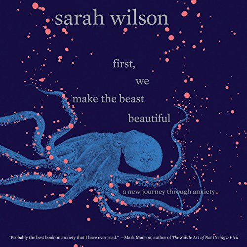 First, We Make the Beast Beautiful     A New Journey Through Anxiety              By:                                                                                                                                 Sarah Wilson                               Narrated by:                                                                                                                                 Sarah Wilson                      Length: 9 hrs and 5 mins     214 ratings     Overall 4.5