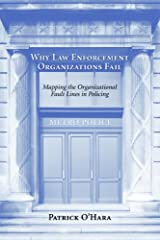 Why Law Enforcement Organizations Fail: Mapping the Organizational Fault Lines in Policing Paperback