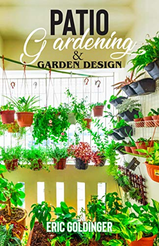 PATIO GARDENING & GARDEN DESIGN: A Simplified Guide on Patio Gardening (English Edition)