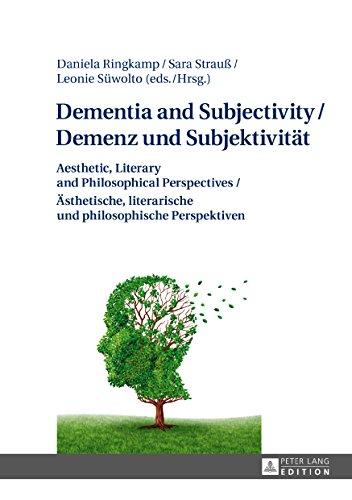 Dementia and Subjectivity / Demenz und Subjektivität: Aesthetic, Literary and Philosophical Perspectives / Ästhetische, literarische und philosophische Perspektiven (English Edition)