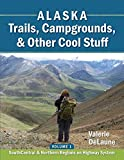 Alaska Trails, Campgrounds, & Other Cool Stuff (SouthCentral & Northern Regions on Highway System)