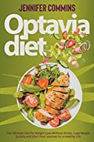 Optavia Diet: The Ultimate Diet for Weight Loss Without Stress. Lose Weight Quickly and Start Your Journey for a Healthy Life