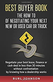 Best Buyer Book: The How To Of Negotiating Your Next New or Used Car or Truck: Negotiate your best lease, finance or cash ...