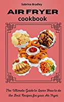 Air Fryer Cookbook: The Ultimate Guide to Learn How to do the Best Recipes for your Air Fryer