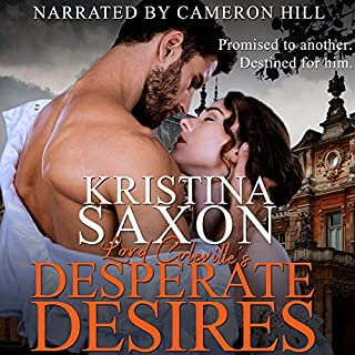 Lord Coleville's Desperate Desires                   By:                                                                                                                                 Kristina Saxon                               Narrated by:                                                                                                                                 Cameron Hill                      Length: 1 hr and 40 mins     Not rated yet     Overall 0.0