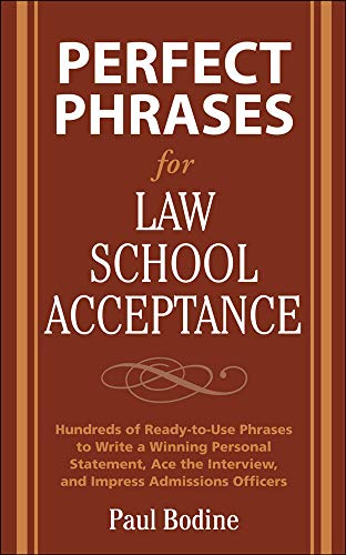 Perfect Phrases for Law School Acceptance: Hundreds of Ready-To-Use Phrases to Write a Winning Personal Statement, Ace the Interview, and Impress ... Interview, and Impress Admissions Officers