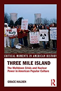 Three Mile Island: The Meltdown Crisis and Nuclear Power in American Popular Culture (Critical Moments in American History)