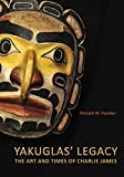 Yakuglas' Legacy: The Art and Times of Charlie James (English Edition)