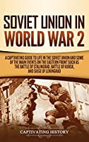 Soviet Union in World War 2: A Captivating Guide to Life in the Soviet Union and Some of the Main Events on the Eastern Front Such as the Battle of Stalingrad, Battle of Kursk, and Siege of Leningrad