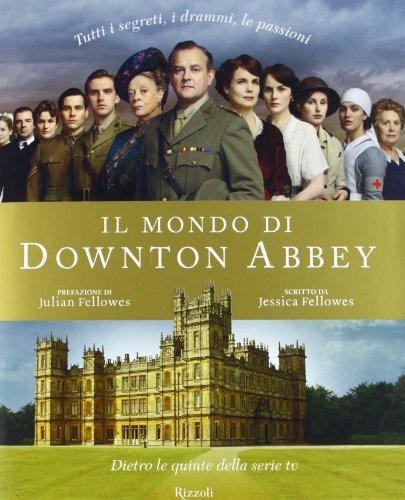 Il mondo di Downton Abbey. Dietro le quinte