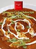 Gizmocooks Microwave Cooking Indian Style - Gourmet Cooking Volume 1 for 36 Liters Microwave Oven: Quick Cooking Recipes with Ready to Cook Mixes (Quick Cooking Microwave Recipes)