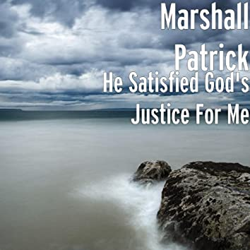 He Satisfied God's Justice For Me