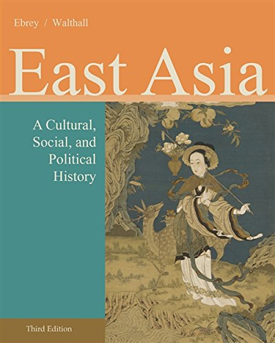 Compare Textbook Prices for East Asia: A Cultural, Social, and Political History 3 Edition ISBN 9781133606475 by Ebrey, Patricia Buckley,Walthall, Anne