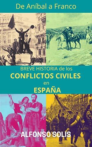 De Aníbal a Franco, Breve Historia de los Conflictos Civiles en España de Alfonso Solís