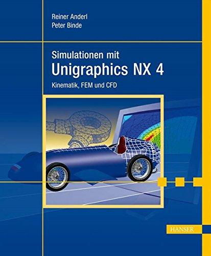 Simulationen mit Unigraphics NX 4: Kinematik, FEM und CFD