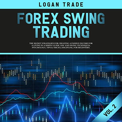 『Forex Swing Trading: The Secret Strategies for Creating a Passive Income for a Living in a Simple Guide. Day and Swing Techniques, Psychology, Tips & Tricks, … for Beginners』のカバーアート