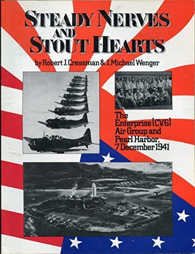 Steady Nerves and Stout Hearts: The Enterprise Cvg Air Group and Pearl Harbor, 7 December, 1941