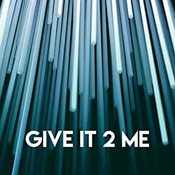 Give It 2 Me