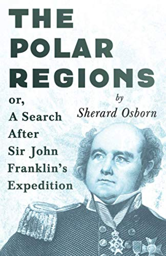 Compare Textbook Prices for The Polar Regions - or, A Search After Sir John Franklin's Expedition  ISBN 9781446080689 by Osborn, Sherard