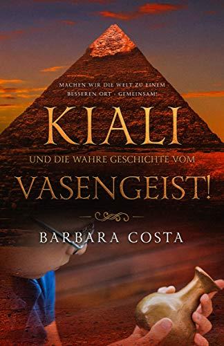 Kiali und die wahre Geschichte vom Vasengeist!: Machen wir die Welt zu einem besseren Ort - gemeinsam!