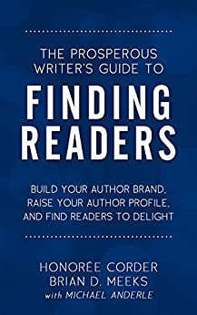 The Prosperous Writer's Guide to Finding Readers: Build Your Author Brand, Raise Your Profile, and Find Readers to Delight by [Honoree Corder, Brian D. Meeks, Michael Anderle, Dino Marino]