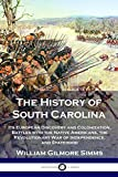 The History of South Carolina: Its European Discovery and Colonization, Battles with the Native Americans, the Revolutionary War of Independence, and Statehood