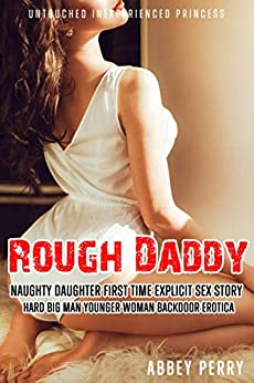 Rough Daddy's Naughty Daughter's First Time Explicit Sex Story: Hard Big Man Younger Woman Backdoor Erotica (Untouched Inexperienced Princess Book 4) Review