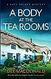 A Body at the Tea Rooms: A totally addictive English murder mystery novel: 3 (A Kate Palmer Novel)