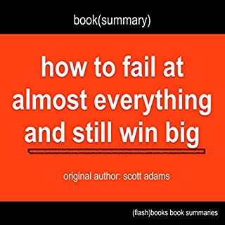 Summary of How to Fail at Almost Everything and Still Win Big by Scott Adams cover art