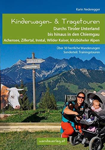 Kinderwagen- & Tragetouren Durchs Tiroler Unterland bis hinaus in den Chiemgau: Achensee, Zillertal, Inntal, Wilder Kaiser, Kitzbüheler Alpen. Über 50 ... Trainingstouren (Kinderwagen-Wanderungen)