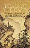 Ideals of the East: The Spirit of Japanese Art (Dover Books on Art, Art History)