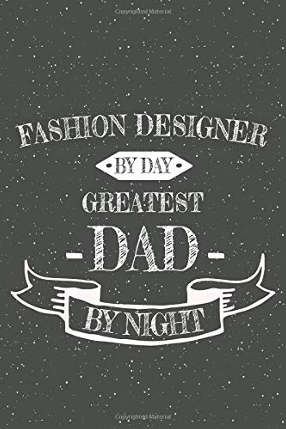 Fashion Designer  By Day Greatest Dad By Night: Notebook, Planner or Journal | Size 6 x 9 | 110 Lined Pages | Office Equipment, Supplies | Great Gift ... Christmas or Birthday for a Fashion Designer