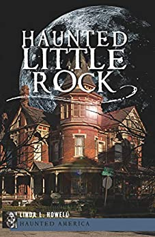 Haunted Little Rock (Haunted America) by [Linda L. Howell]
