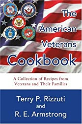 Image: The American Veterans Cookbook: A Collection of Recipes from Veterans and Their Families | Paperback: 156 pages | by Terry Rizzuti (Author), R. Armstrong (Author). Publisher: iUniverse; 1st edition (February 16, 2005)