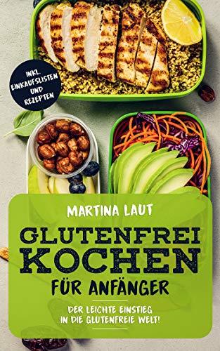 Glutenfrei Kochen: Glutenfreie Ernährung für Anfänger. Mit Vielen Rezepten! Kochbuch...