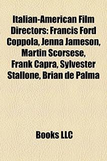 Italian-American Film Directors: Francis Ford Coppola, Jenna Jameson, Martin Scorsese, Frank Capra, Sylvester Stallone, Br...