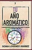 Tu Año Aromático: Conoce el aspecto físico y energético de 15 aceites esenciales con sus 15...