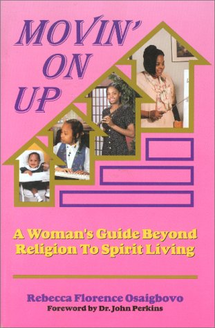 Movin' on Up: A Woman's Guide Beyond Religion to Spirit Living